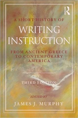 A Short History Of Writing Instruction From Ancient Greece To Modern America 2nd Edition
